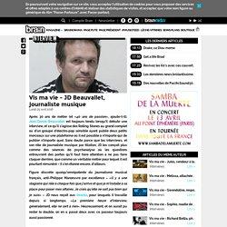 Interviews - Vis ma vie - JD Beauvallet, journaliste musique