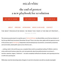 Interviews on THE END OF PROTEST by Micah White — the end of protest: a new playbook for revolution