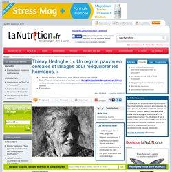 Interviews - Thierry Hertoghe : « Un régime pauvre en céréales et laitages pour rééquilibrer les hormones. »