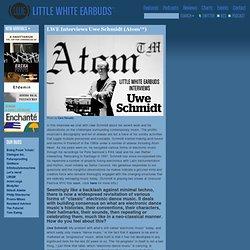 LWE Interviews Uwe Schmidt (Atom™)