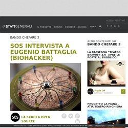 SOS INTERVISTA A EUGENIO BATTAGLIA (BIOHACKER)