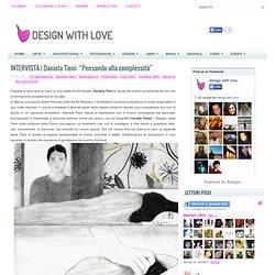 """Daniela Tieni: """"Pensando alla complessità"""" ~ Design with love"""