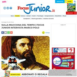 Focus Junior intervista Marco Polo - FocusJunior.it