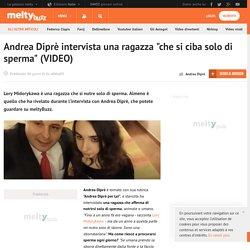 Andrea Diprè intervista una ragazza che si ciba solo di sperma (VIDEO)