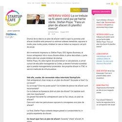 """INTERVIU VIDEOLa ce trebuie sa fii atent cand pui pe hartie ideile. Stefan Popa: """"Fara un plan de afaceri iti planifici esecul"""" - HowTo - StartupCafe.ro"""