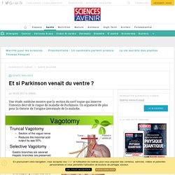 la maladie de Parkinson aurait une origine intestinale - Sciencesetavenir.fr