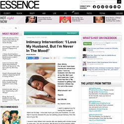 Intimacy Intervention: I Love My Husband, But I'm Never In The Mood!
