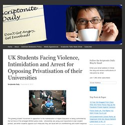UK Students Facing Violence, Intimidation and Arrest for Opposing Privatisation of their Universities