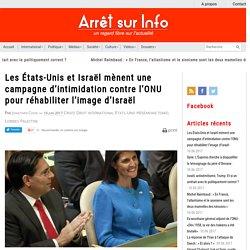 Les États-Unis et Israël mènent une campagne d'intimidation contre l'ONU pour réhabiliter l'image d'Israël