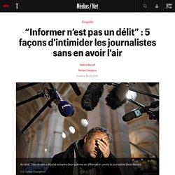 """""""Informer n'est pas un délit"""" : 5 façons d'intimider les journalistes sans en avoir l'air"""