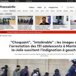"""""""Choquant"""", """"intolérable"""" : les images de l'arrestation des 151 adolescents à Mantes-la-Jolie suscitent l'indignation à gauche"""