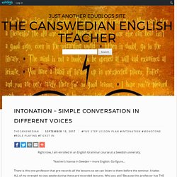 Intonation – Simple Conversation in Different Voices – The Canswedian English Teacher