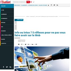 Info ou intox ? 5 réflexes pour ne pas vous faire avoir sur le Web - Letudiant.fr - L'Etudiant