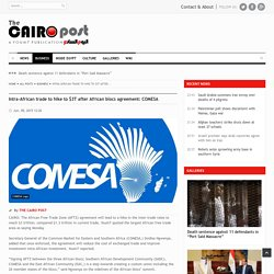 Intra-African trade to hike to $3T after African blocs agreement: COMESA