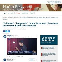"""""""Collabeur"""", """"bougnoule"""", """"arabe de service"""" : le racisme intracommunautaire décomplexé. Naëm Bestandji"""