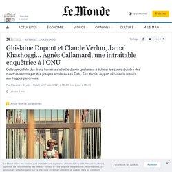 Ghislaine Dupont et Claude Verlon, Jamal Khashoggi… Agnès Callamard, une intraitable enquêtrice à l'ONU