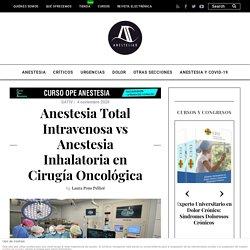 Anestesia Total Intravenosa vs Anestesia Inhalatoria en Cirugía Oncológica