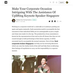 Make Your Corporate Occasion Intriguing With The Assistance Of Uplifting Keynote Speaker Singapore