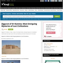Ziggurat of Ur-Nammu: Most Intriguing Mysteries of Lost Civilizations