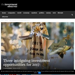 Three intriguing investment opportunities for 2017 - The Investment Observer
