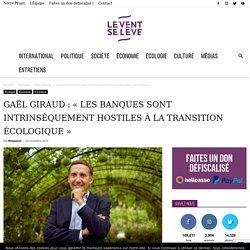 Gaël Giraud : « Les banques sont intrinsèquement hostiles à la transition écologique »