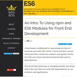 An Intro To Using npm and ES6 Modules for Front End Development
