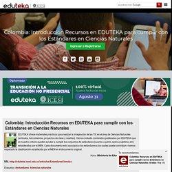 Colombia: Introducción Recursos en EDUTEKA para cumplir con los Estándares en Ciencias Naturales