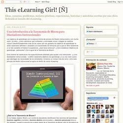 This eLearning Girl! [Ñ]: Una Introducción a la Taxonomía de Bloom para Diseñadores Instruccionales