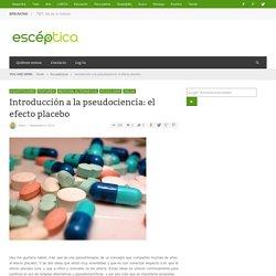 Introducción a la pseudociencia: el efecto placebo