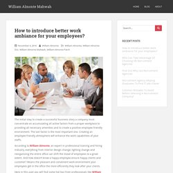 How to introduce better work ambiance for your employees? - William Almonte Mahwah