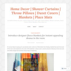 Introduce designer fleece blankets for instant appealing drama in the room – Home Decor