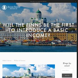 Will the Finns be the first to introduce a basic income? — Adam Smith Institute