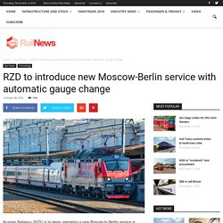RZD to introduce new Moscow-Berlin service with automatic gauge change