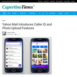 Yahoo Mail Introduces Caller ID and Photo Upload Features - CupertinoTimes