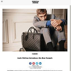 Louis Vuitton Introduces the New FormalsEssential Homme Magazine