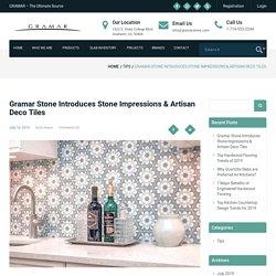 Gramar Stone Introduces Stone Impressions & Artisan Deco Tiles - GRAMAR STONE CENTER