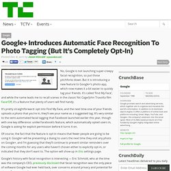 Google+ Introduces Automatic Face Recognition To Photo Tagging (But It's Completely Opt-In)
