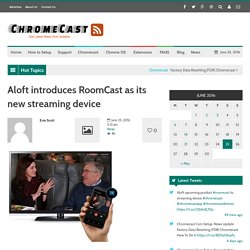 Aloft introduces RoomCast as its new streaming device