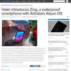 Haier introduces Zing, a waterproof smartphone with Alibaba's Aliyun OS