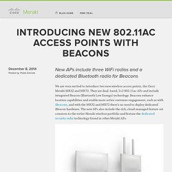 Introducing New 802.11ac Access Points with Beacons « Cisco Meraki Blog