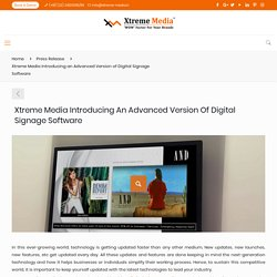 Xtreme Media Introducing an Advanced Version of Digital Signage Software – Xtreme Media