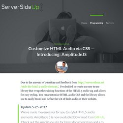 Customize HTML Audio via CSS - Introducing: AmplitudeJS - Server Side Up