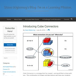 Introducing Cube Connectors - Steve Wyborney's Blog: I'm on a Learning Mission.