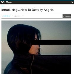 Introducing… How To Destroy Angels