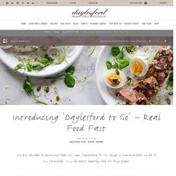 Introducing 'Daylesford to Go' - Real Food Fast