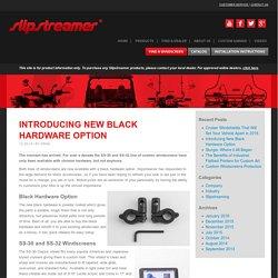 Introducing New Black Hardware Option - Slip Streamer