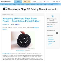 Introducing 3D Printed Black Elasto Plastic : I Can't Believe It's Not Rubber