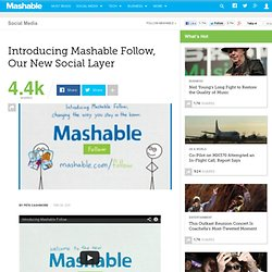 Introducing Mashable Follow, Our New Social Layer Mashable