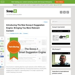 Introducing The New Scoop.it Suggestion Engine: Bringing You More Relevant Content