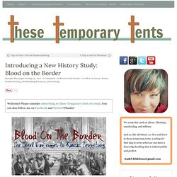 Introducing a New History Study: Blood on the Border - These Temporary Tents by Aadel Bussinger